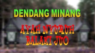 DENDANG MINANG AYAH NYURUH BALAKI JUO
