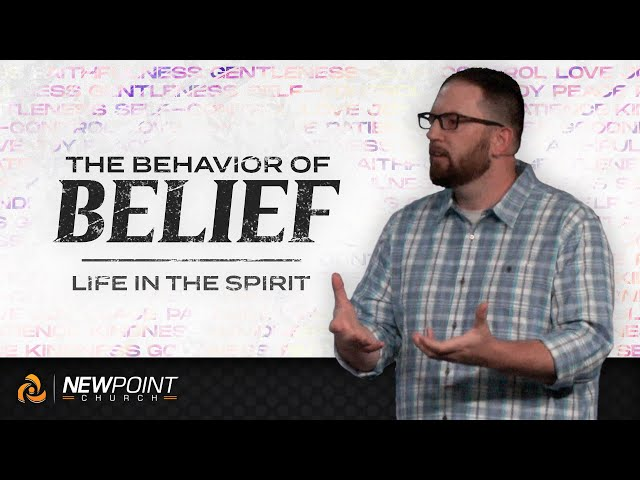 Life in the Spirit | The Behavior of Belief [ New Point Church ]