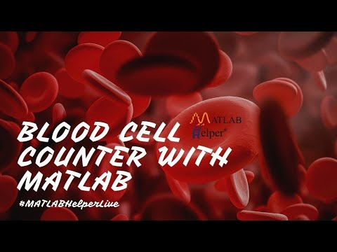 Blood Cell Counter with MATLAB | Webinar  | #MATLABHelperLive