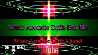 Đường Xưa Lối Cũ ( Acoustic Cover )    Music Acoustic Coffe Ban Mê [ HD Offcial ]