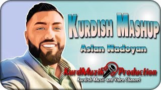 KURDISH MASHUP 2019  ASLAN NADOYAN  KurdMuzik Production