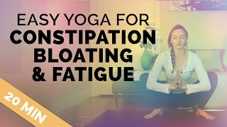 Yoga for Constipation, Cramps, Bloating and Fatigue | Easy Healing Yoga (20-min)
