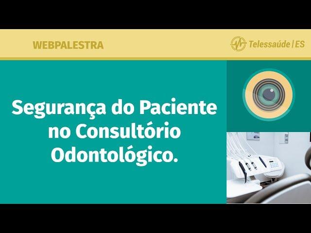 WebPalestra: A Segurança do Paciente no Cuidado Odontológico
