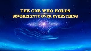 "Christian Musical Documentary ""The One Who Holds Sovereignty Over Everything"": Testimony of the Power of God"