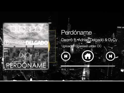 Deorro Feat. Adrian Delgado & DyCy - Perdóname (Original Mix)