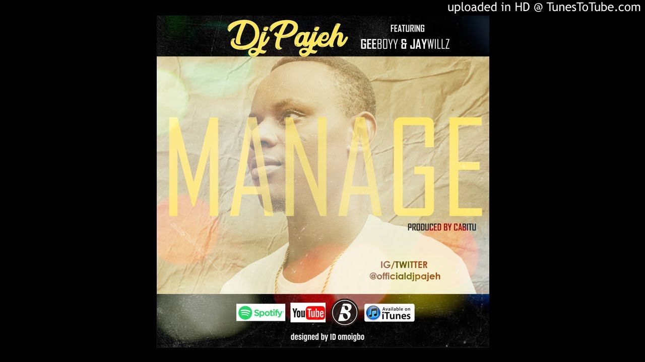 Download Dj Pajeh - Manage [Official Audio] ft Geeboyy & Jaywillz