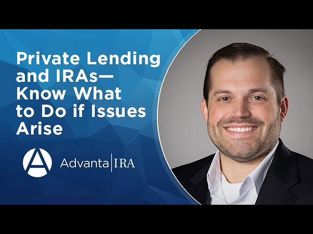 Private Lending and IRAs—Know What to Do if Issues Arise