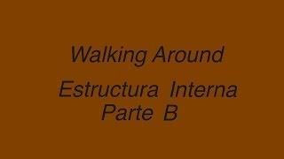 Walking Around - Estructura Interna Parte B