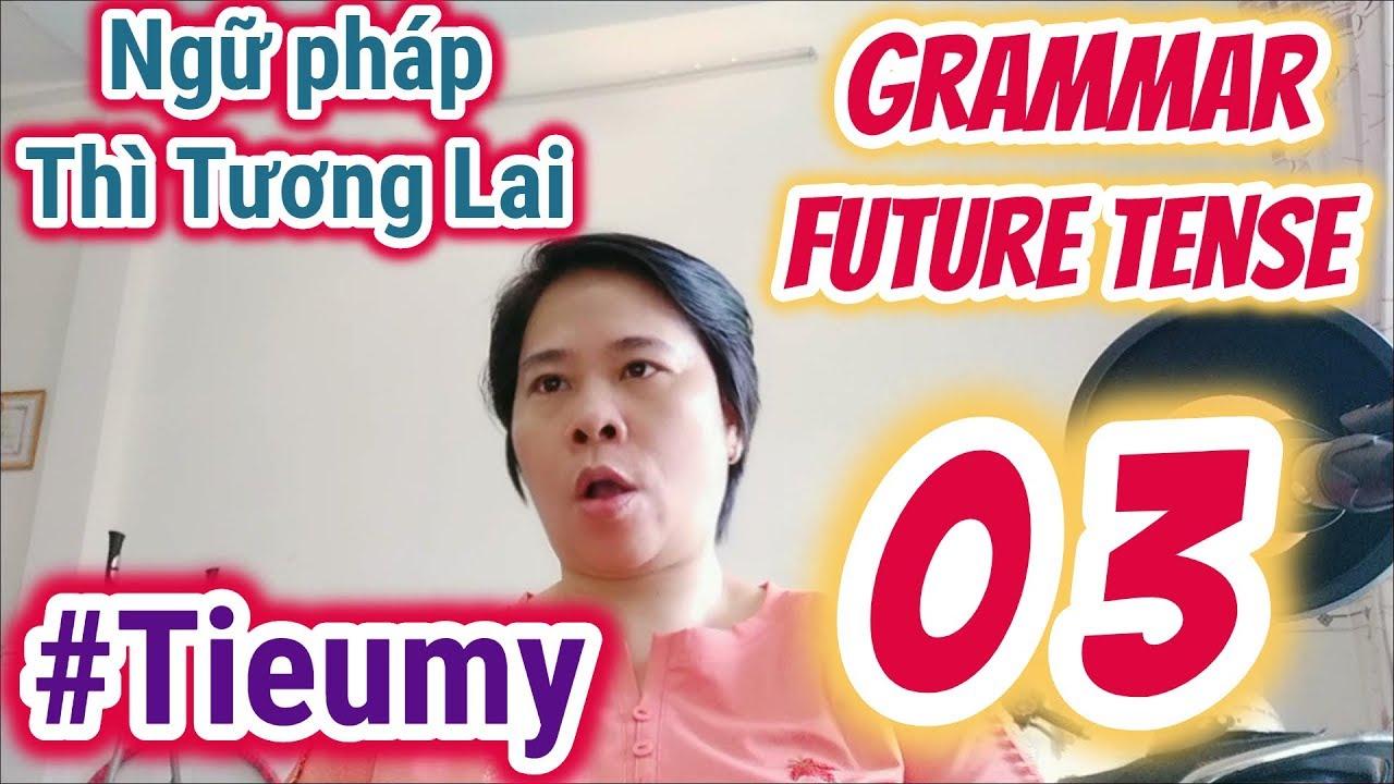 #Tieumy: Ngữ pháp tiếng Anh Thì Tương Lai – English Grammar Future Tense – Track 3