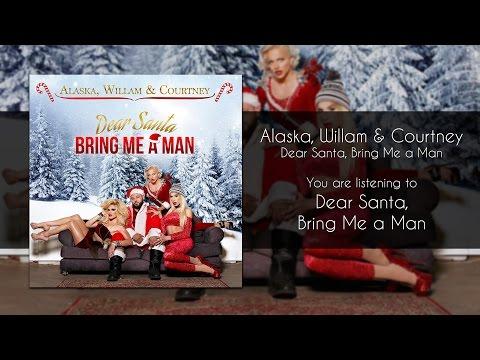 Alaska, Willam & Courtney - Dear Santa, Bring Me a Man [Audio]