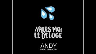 ANDY - Apres Moi Le Deluge ( Prod Mr. Bacon )