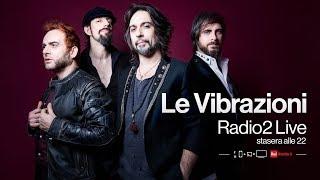 Le Vibrazioni in concerto per Radio2 LIVE