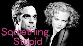 something stupid robbie williamsnicole kidman lyrics