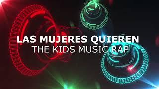KIDS MUSIC RAP- LAS MUJERES QUIEREN