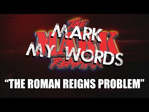 Mark My Words - The Roman Reigns Problem