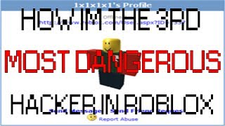 HOW IM THE 3RD MOST DANGEROUS HACKER IN ROBLOX