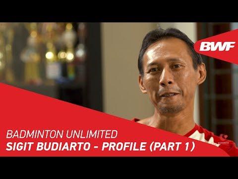 Badminton Unlimited 2019 | Sigit Budiarto - Profile (Part 1) | BWF 2019