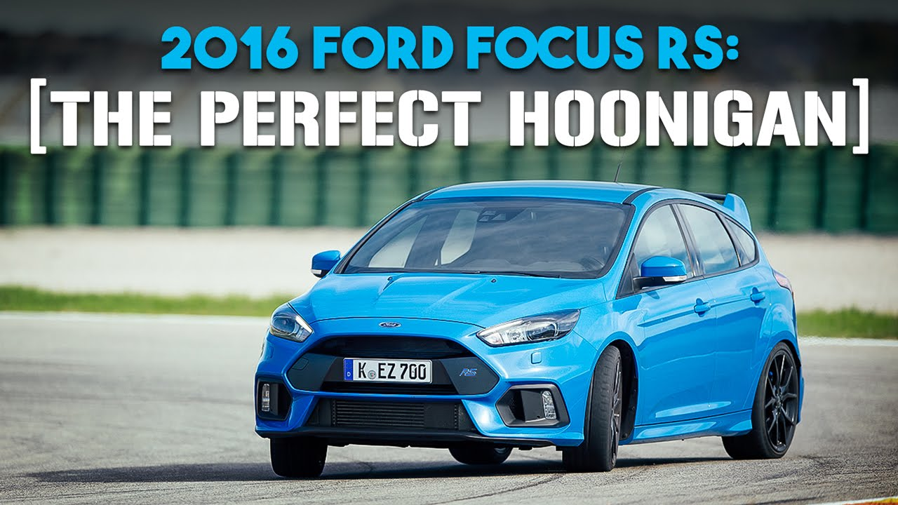 2016 Ford Focus Rs Review The Perfect Hoonigan And Drifting Legend You