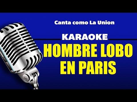 Hombre Lobo en Paris, letra - La Unión karaoke