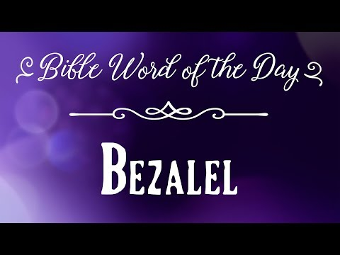 How To Pronounce Bible Names: The Bible Word Of The Day - Bezalel