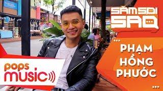 Săm Soi Sao | Trò chuyện cùng Phạm Hồng Phước | Phước đang hẹn hò nhưng vẫn độc thân