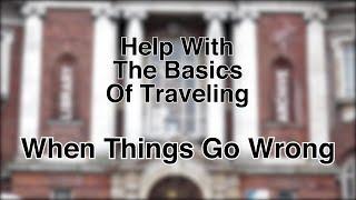Help With The Basics of Travel - When Things Go Wrong