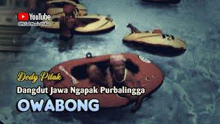 Dedy Pitak - WISATA OWABONG Lagu Ngapak Purbalingga Mbangun ©dpstudioprod [Official Music Video]