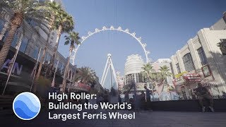 High Roller: Building The World's Largest Ferris Wheel