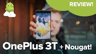 OnePlus 3T Review with Android Nougat!!