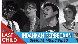 Last Child - Indahkah Perbedaan (Official Video)
