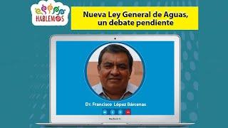 Dr. Francisco López / Nueva Ley General de Aguas