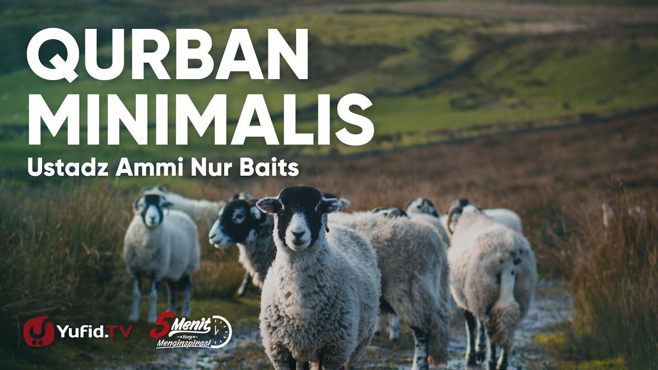 Qurban Minimalis - Ustadz Ammi Nur Baits