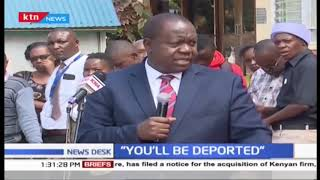 \'\'You\'ll be deported\'\', CS Matiang\'i warns unlisted foreigners