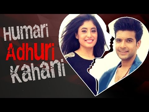 Karan Kundra & Kritika Kamra's LOVE To BREAK UP Story | HUMARI ADHURI KAHANI | हमारी अधूरी कहानी