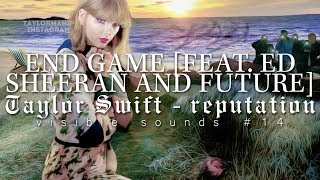 End Game [feat. Ed Sheeran and Future] | Taylor Swift - reputation | Visible Sounds series #14
