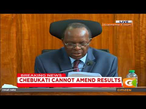 Supreme Court  denys IEBC Chairman  Chebukati powers to edit election results from constituencies.