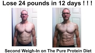 Lose 24 pounds in 12 days ! ! ! -- Second Weigh In on The Pure Protein Diet