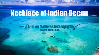 Maldives Aerial video in 4k | Necklace of Indian Ocean | Film by Sandip De