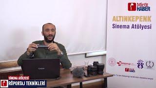 Altınkepenk Sinema Atölyesi - Hasan Basri Özdemir  - Röportaj Teknikleri