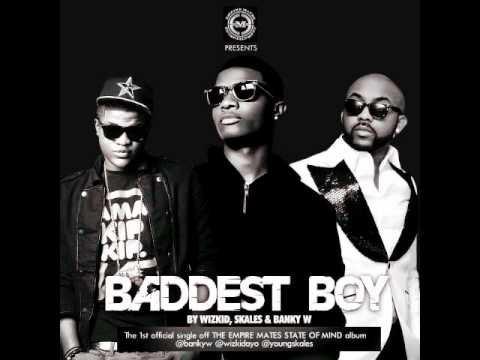 Wizkid,Skales & Banky W -- Baddest Boy (official)