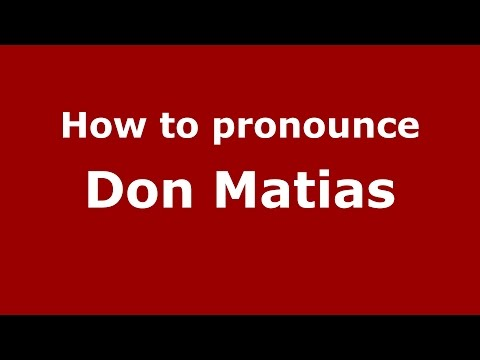 How to pronounce Don Matias (Colombian Spanish/Colombia) - PronounceNames.com