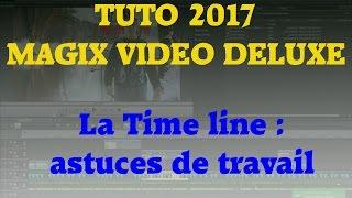 TUTO 2017 magix vidéo deluxe - time line astuces de travail