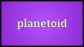 Planetoid Meaning