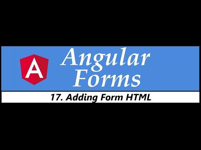 Angular Forms Tutorial - 17 - Adding form HTML