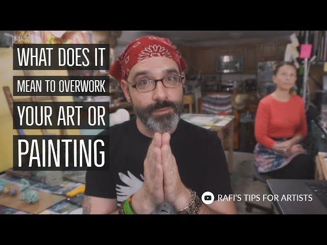 What Does It Mean To Overwork Your Painting Or Art