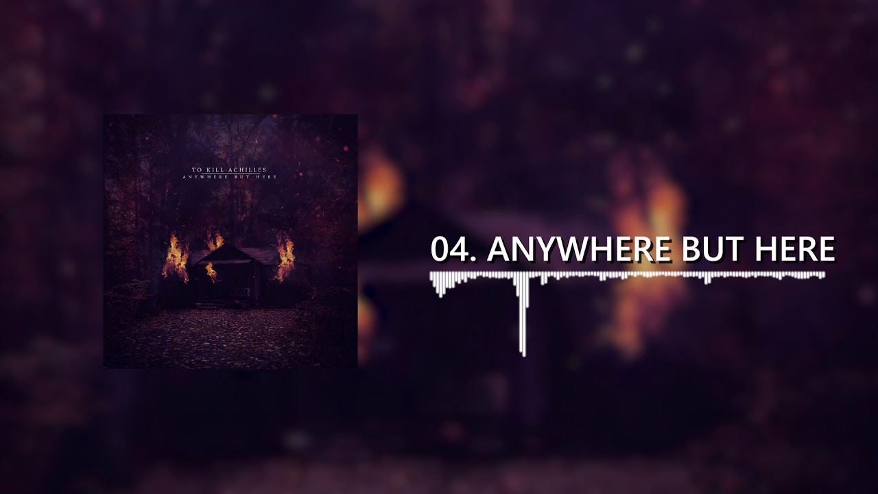To Kill Achilles | Anywhere But Here [Full Album]