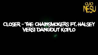Top Hits -  Closer The Chainsmokers Versi Dangdut Koplo