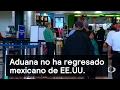 Aduana no ha regresado mexicano de EE.UU. - Denise Maerker 10 en punto