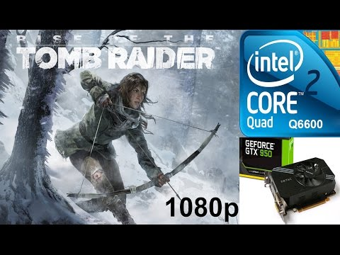 Rise of the Tomb Raider on Zotac GTX 950 + Q6600 @ 3ghz (OC) 1080p High Settings