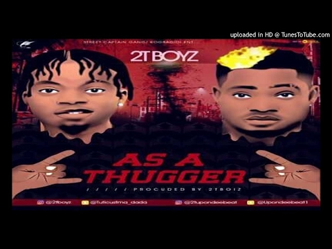 2T BOYS - AS A THUGGER (2017 MUSIC)